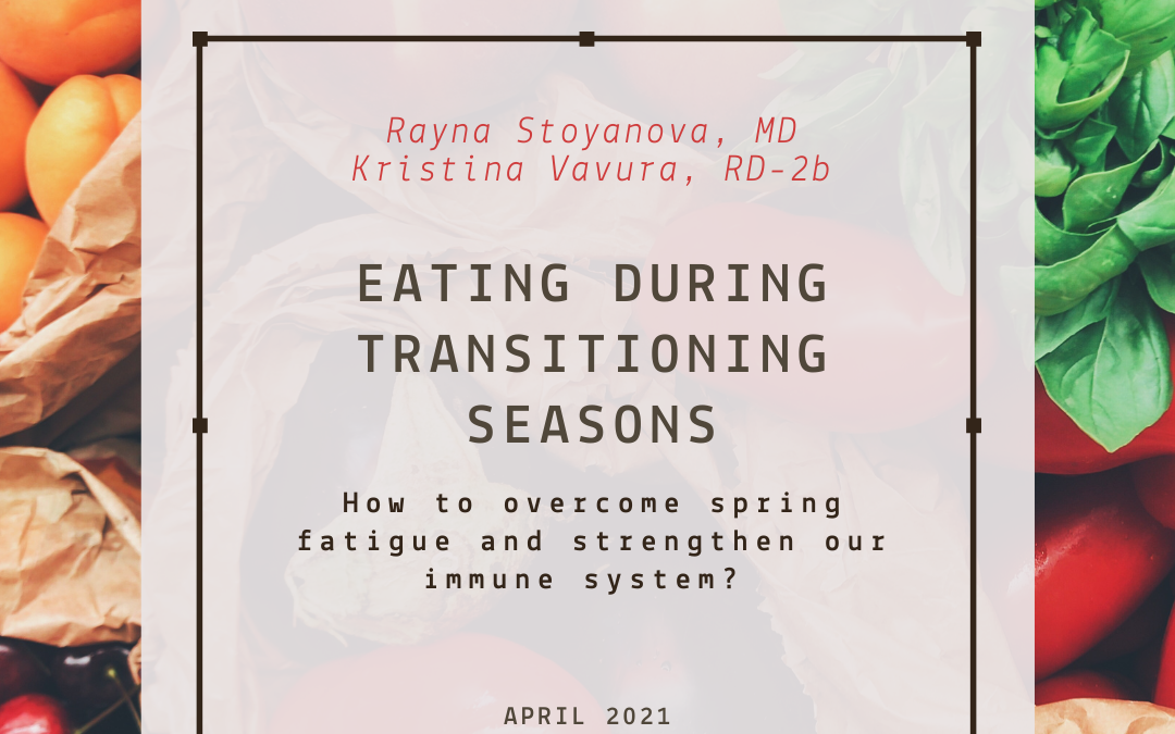 Eating during transitioning seasons- how to overcome spring fatigue and strengthen our immune system?